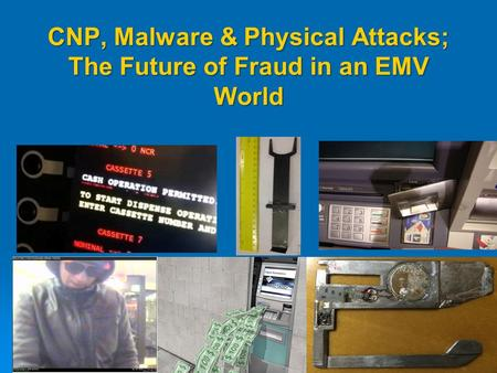 CNP, Malware & Physical Attacks; The Future of Fraud in an EMV World.