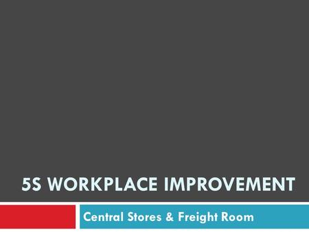 5S WORKPLACE IMPROVEMENT Central Stores & Freight Room.