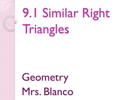 9.1 Similar Right Triangles Geometry Mrs. Blanco.