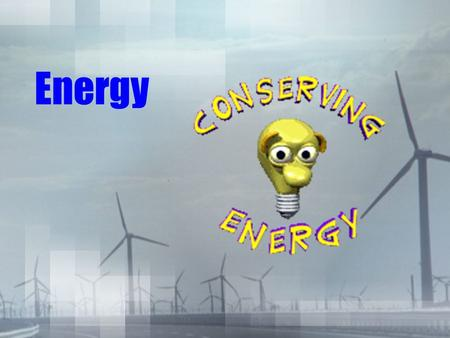 Energy. SC Physical Science Standards Standard PS-6:The student will demonstrate an understanding of the nature, conservation, and transformation of energy.