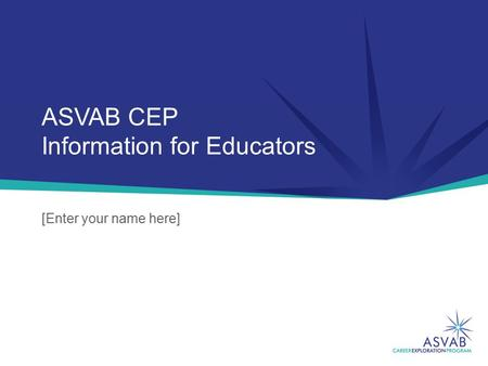 ASVAB CEP Information for Educators [Enter your name here]