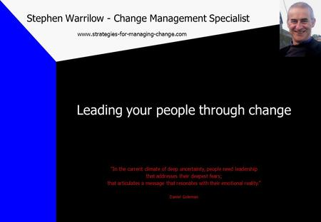 "Stephen Warrilow - Change Management Specialist  Leading your people through change ""In the current climate of deep."