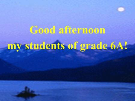 Good afternoon my students of grade 6A!. red white brown green blue yellow orange AB.