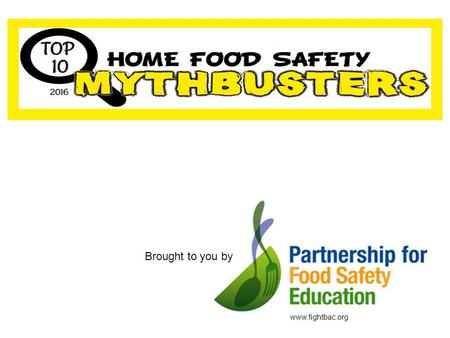 Brought to you by  To support you in protecting your family from foodborne illness, the Partnership for Food Safety Education has compiled.