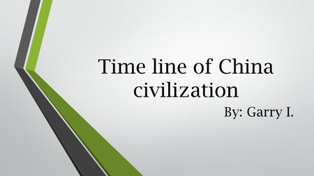 Time line of China civilization By: Garry I.. If you want to know the time line of china dynasty let check it out.