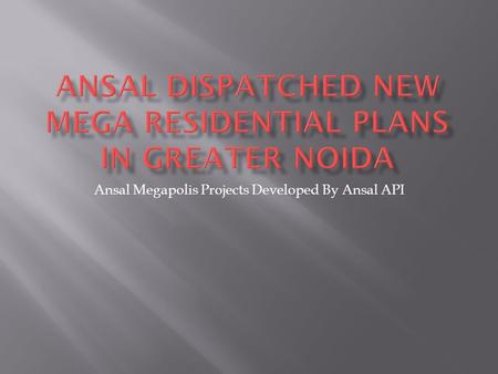 Ansal Megapolis Projects Developed By Ansal API.  Deliberately hosted in the spirit of Greater Noida, The high rise residential township Ansal Megapolis.