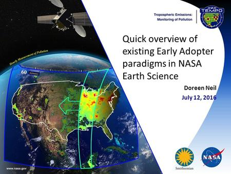 Quick overview of existing Early Adopter paradigms in NASA Earth Science Doreen Neil July 12, 2016.