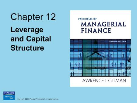 Copyright © 2009 Pearson Prentice Hall. All rights reserved. Chapter 12 Leverage and Capital Structure.