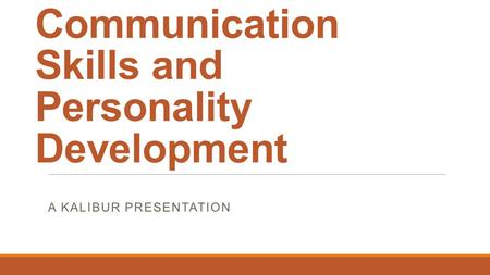 <strong>Communication</strong> <strong>Skills</strong> and Personality Development A KALIBUR PRESENTATION.