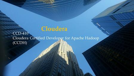 CCD-410 Cloudera Certified Developer for Apache Hadoop (CCDH) Cloudera.
