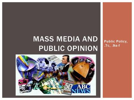 Public Policy,.7c,.9a-f MASS MEDIA AND PUBLIC OPINION.