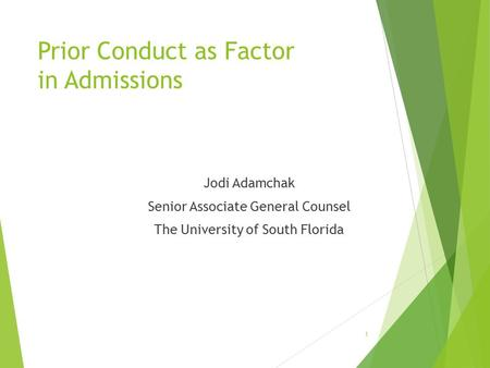 Prior Conduct as Factor in Admissions Jodi Adamchak Senior Associate General Counsel The University of South Florida 1.