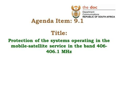 Agenda Item: 9.1 Title: Protection of the systems operating in the mobile-satellite service in the band 406- 406.1 MHz.