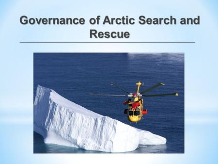 "Governance of Arctic Search and Rescue. Search and Rescue (SAR) ""Search and Rescue comprises the search for, and the provision of aid to, persons, ships."