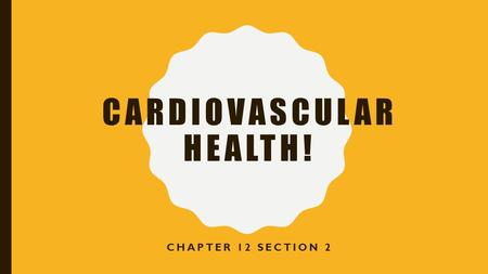 CARDIOVASCULAR HEALTH! CHAPTER 12 SECTION 2. WARM-UP (TRUE OR FALSE) Heart attacks and strokes cant be prevented Teens do not need to be concerned about.