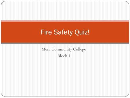 Mesa Community College Block 1 Fire Safety Quiz!.