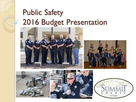 Public Safety 2016 Budget Presentation. Public Safety – What We Do 2016 Proposed - $12,081,886 A 2.65% increase over 2015 Budget of $11,769,953 The Summit.
