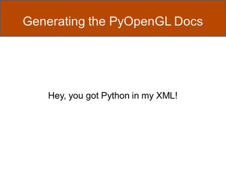 Generating the PyOpenGL <strong>Docs</strong> Hey, you got Python in my XML!