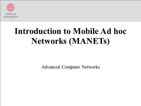 Introduction to Mobile Ad hoc Networks (MANETs) Advanced Computer Networks.