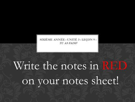 Write the notes in RED on your notes sheet!. La nourriture = FOOD!