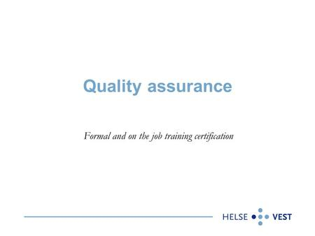 Quality assurance Formal and on the job training certification.