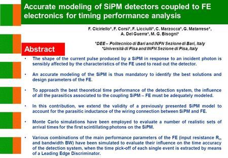 Abstract The shape of the current pulse produced by a SiPM in response to an incident photon is sensibly affected by the characteristics of the FE used.