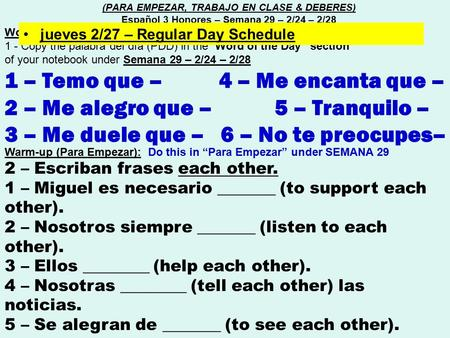 "Word of the day (Palabra del día) : 1 - Copy the palabra del día (PDD) in the ""Word of the Day"" section of your notebook under Semana 29 – 2/24 – 2/28."