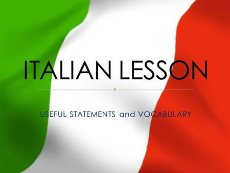 USEFUL STATEMENTS and VOCABULARY. GREETINGS: SALUTI Buongiorno! (Good morning-Formal) Buonasera! (Good evening-Formal) Salve (More generic) Ciao! (colloquial)