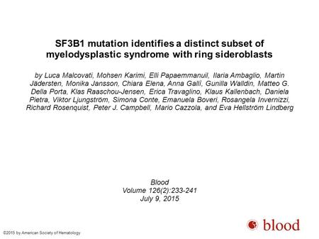 SF3B1 mutation identifies a distinct subset of myelodysplastic syndrome with ring sideroblasts by Luca Malcovati, Mohsen Karimi, Elli Papaemmanuil, Ilaria.