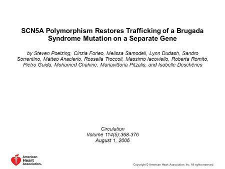 SCN5A Polymorphism Restores Trafficking of a Brugada Syndrome Mutation on a Separate Gene by Steven Poelzing, Cinzia Forleo, Melissa Samodell, Lynn Dudash,