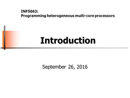 Introduction Introduction September 26, 2016 INF5063: Programming heterogeneous multi-core processors.