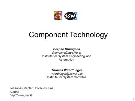 1 Component Technology Johannes Kepler University Linz, Austria  Deepak Dhungana Institute for System Engineering.