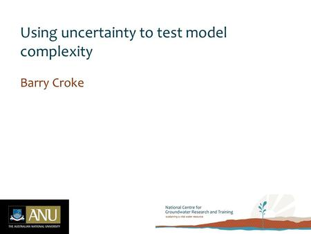Using uncertainty to test model complexity Barry Croke.