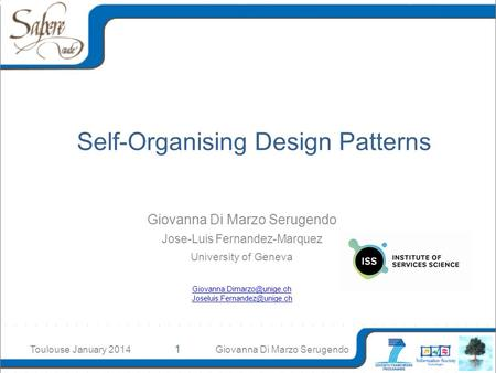 Self-Organising Design Patterns Giovanna Di Marzo Serugendo Jose-Luis Fernandez-Marquez University of Geneva