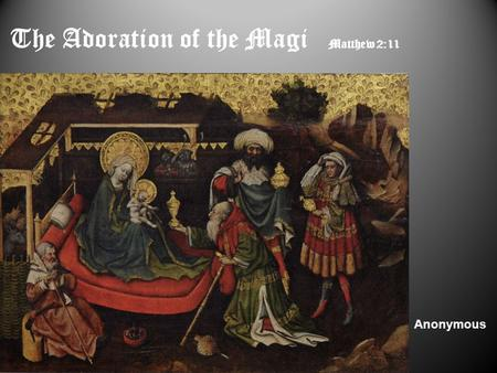 Anonymous The Adoration of the Magi Matthew 2:11.