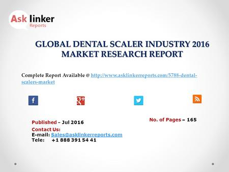 GLOBAL DENTAL SCALER INDUSTRY 2016 MARKET RESEARCH REPORT Published – Jul 2016 Complete Report