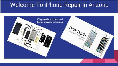Welcome To iPhone Repair In Arizona We provide you best and faster services in Arizona.