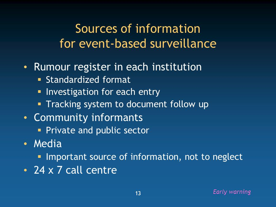14 Two ways to detect unusual events Event based surveillance Case base surveillance  Collect data  Analyze data  Detect signals  Validate signals Early warning