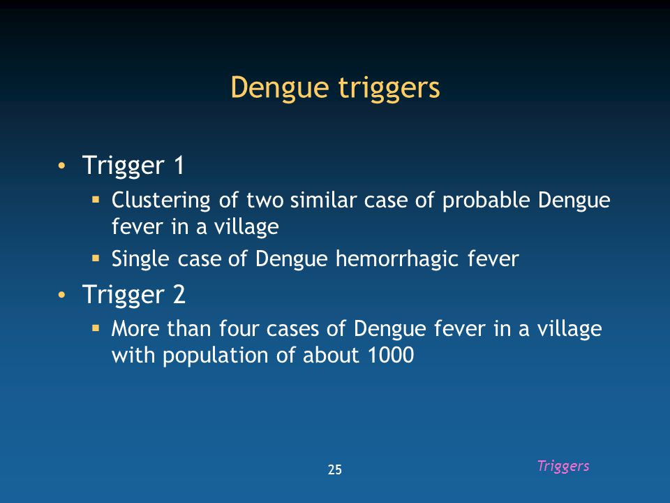 26 Triggers for syndromic surveillance Fever  More than 2 similar case in the village (1000 Population) Diarrhea  See cholera Acute flaccid paralysis  1 case Jaundice  More than two cases of jaundice in different houses irrespective of age in a village or 1000 population Triggers
