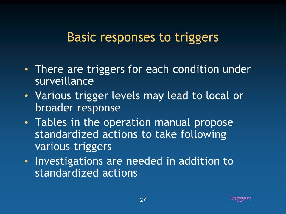 28 Progressive response Levels of alert are progressively increasing Unusual signals require filtering / validation The best chance of detection is to:  Analyze regularly  Be familiar with the time, place and person characteristics of the diseases in your area Triggers