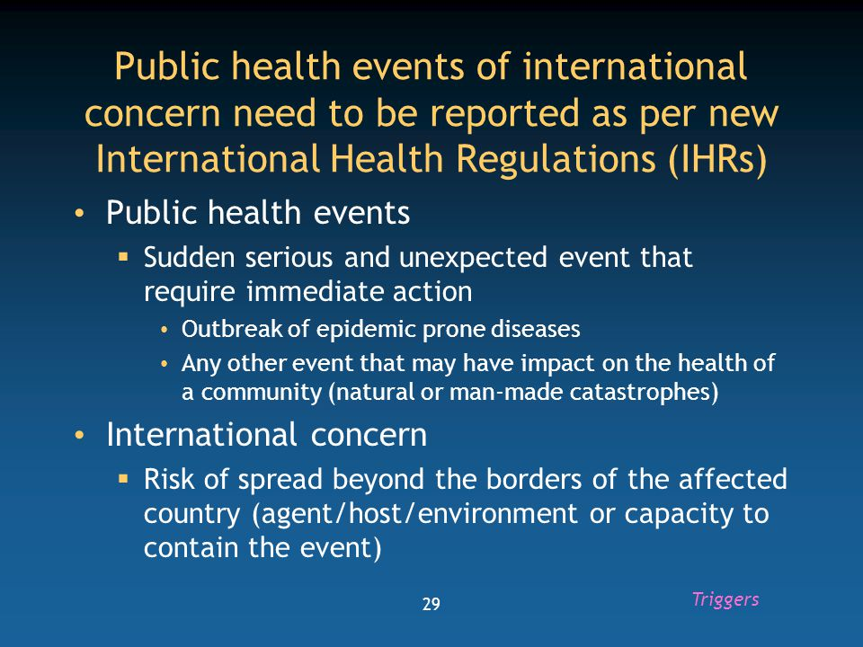 30 Take home messages 1.Fight denial by showing what can be usefully done about outbreaks  Investigations  Control measures based on evidence 2.Consider case-based and event-based surveillance 3.Recognize triggers and respond to them as per guidelines