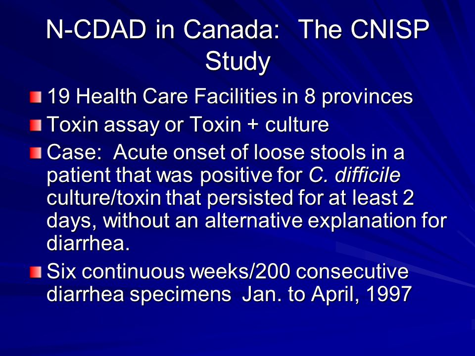 CNISP Results 371 Potential Cases 269 met case definition of N-CDAD 13.0% of patients with diarrhea had N- CDAD 250 cases occurred >3 days after admission 19 patients readmitted for diarrhea within 1 month of discharge Can J Infect Dis 12: 82-88