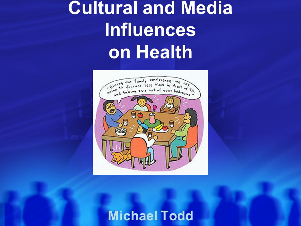 Cultural and Media Influences on Health Michael Todd