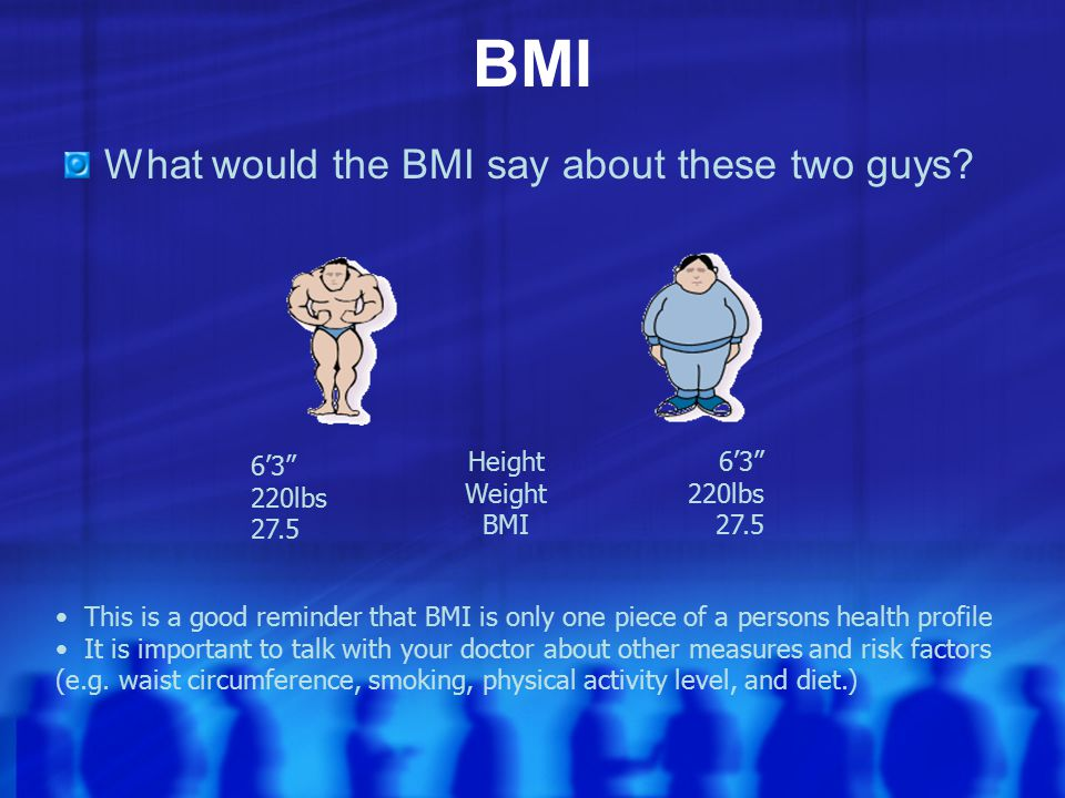 BMI What would the BMI say about these two guys.