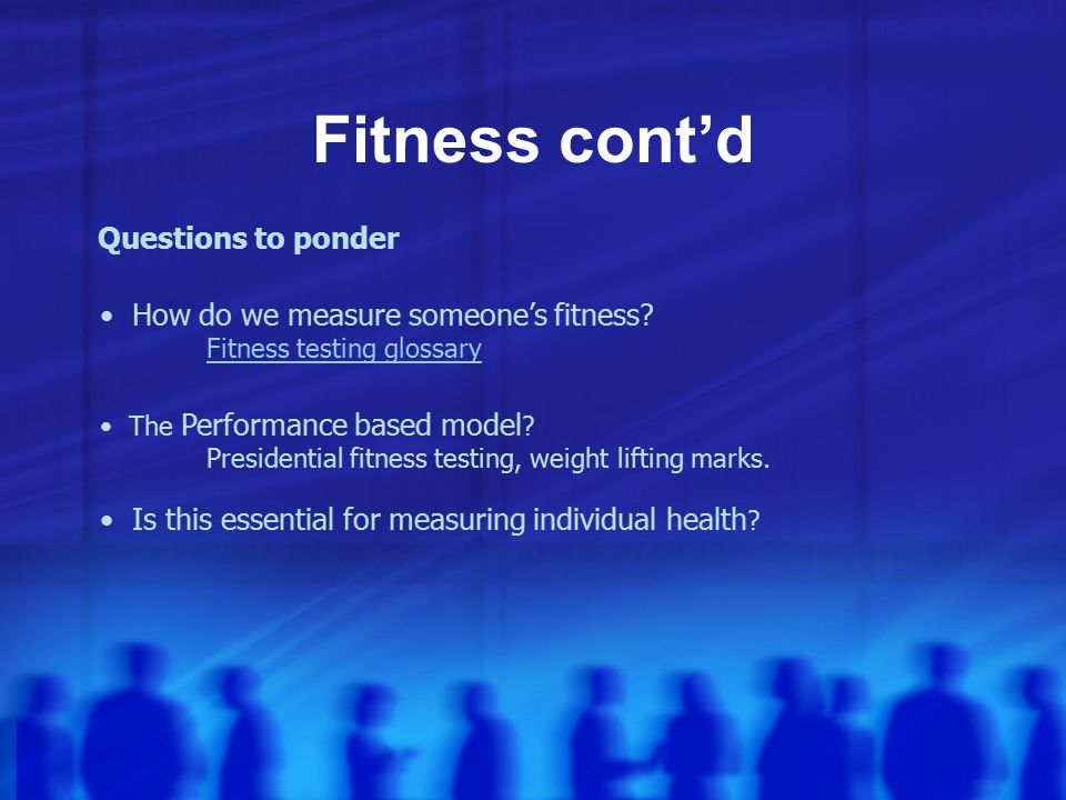 Fitness cont'd How do we measure someone's fitness.