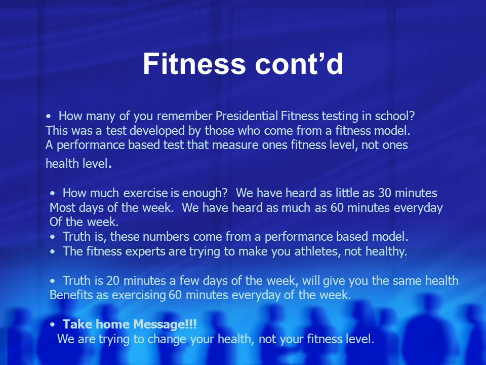 Fitness cont'd How many of you remember Presidential Fitness testing in school.