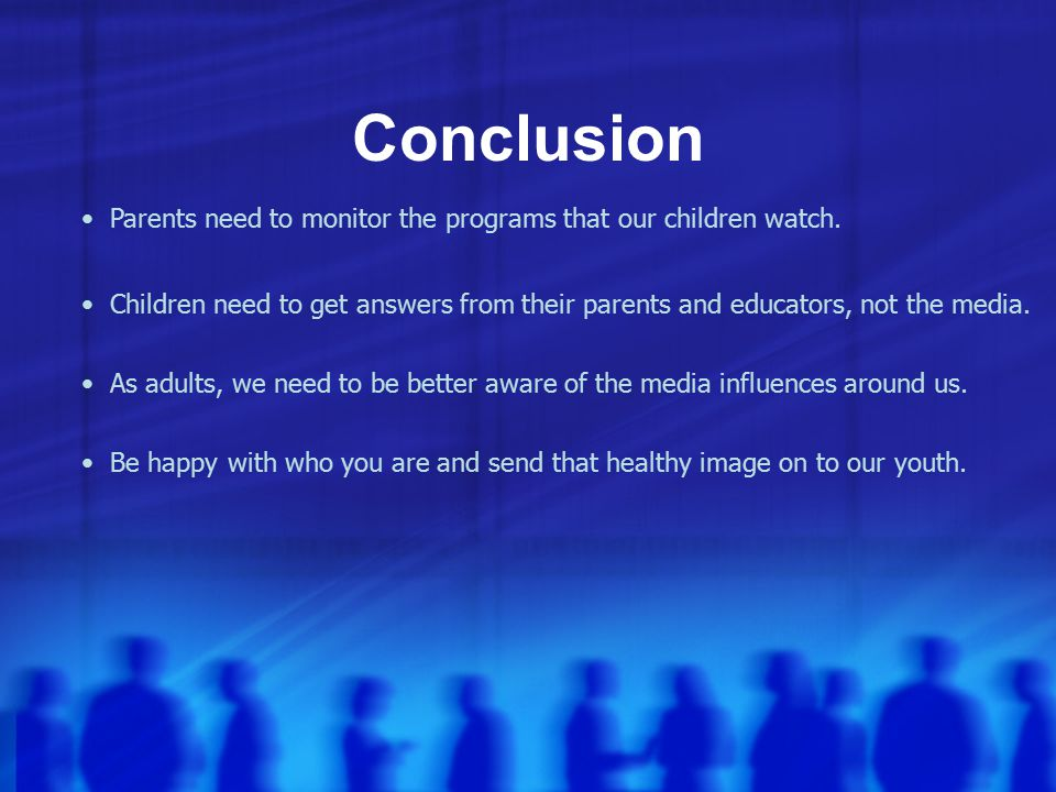 Conclusion Parents need to monitor the programs that our children watch.