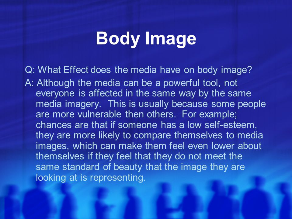 Body Image Q: What Effect does the media have on body image.
