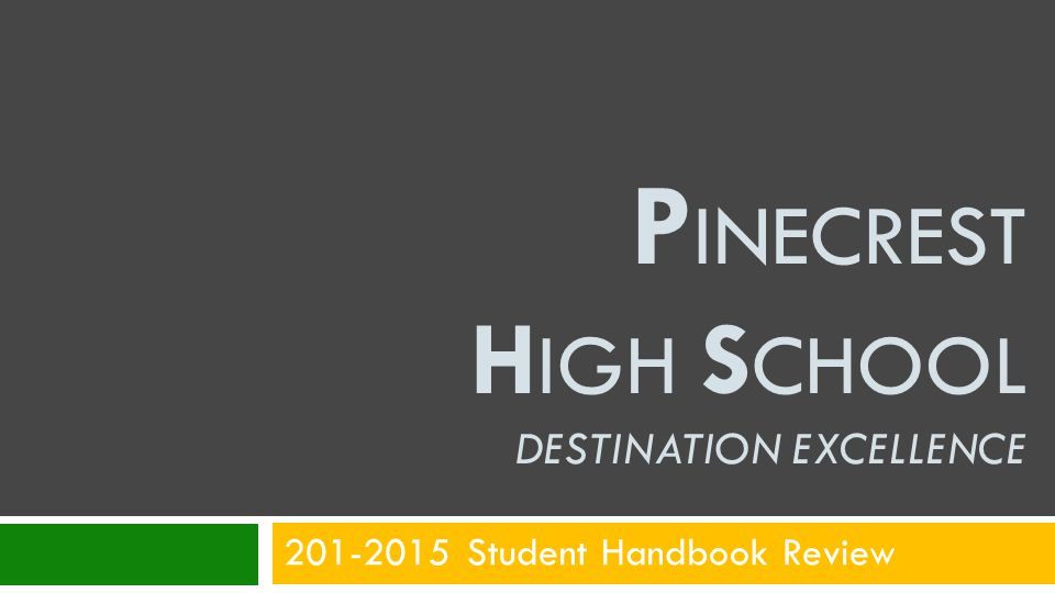 Welcome back to Pinecrest High School for the 2014-2015 Academic School Year You are responsible for all of the information contained in the Student Handbook.