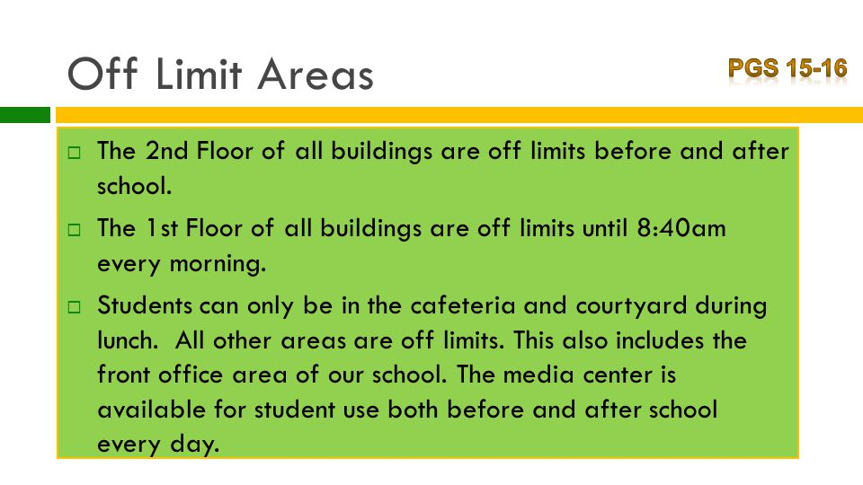 Off Limit Areas (cont)  Students may only be in the courtyard before and after school.